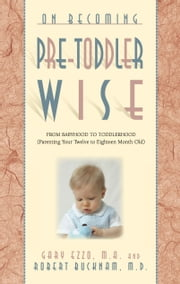 On Becoming Pre-Toddlerwise: From Babyhood to Toddlerhood (Parenting Your Twelve to Eighteen Month Old) ebook by Gary Ezzo,Robert Bucknam