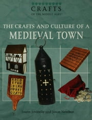The Crafts and Culture of a Medieval Town ebook by Jovinelly, Joann