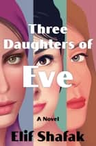 Three Daughters of Eve ebook by Elif Shafak