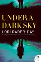 Under a Dark Sky - A Novel ebook by Lori Rader-Day