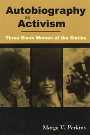 Autobiography as Activism - Three Black Women of the Sixties ebook by Margo V. Perkins