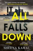 It All Falls Down - The truth doesn't always set you free ebook by Sheena Kamal