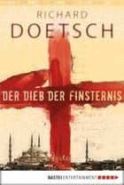 Der Dieb der Finsternis - Thriller ebook by Richard Doetsch