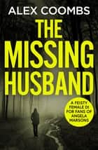 The Missing Husband ebook by Alex Coombs