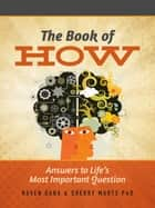 The Book of How - Answers to Life's Most Important Question ebook by Raven Dana, Sherry Marts