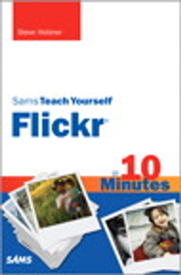 Sams Teach Yourself Flickr in 10 Minutes ebook by Steven Holzner