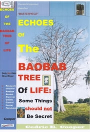 Echoes of the Baobab Tree of Life: Some Things should not Be Secret ebook by Cedric E. Cooper, Rodgricia Cooper, B.S.,...