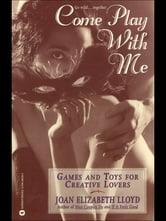 Come Play with Me - Games and Toys for Creative Lovers ebook by Joan Elizabeth Lloyd