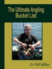 The Ultimate Angling Bucket List ebook by Phill Williams