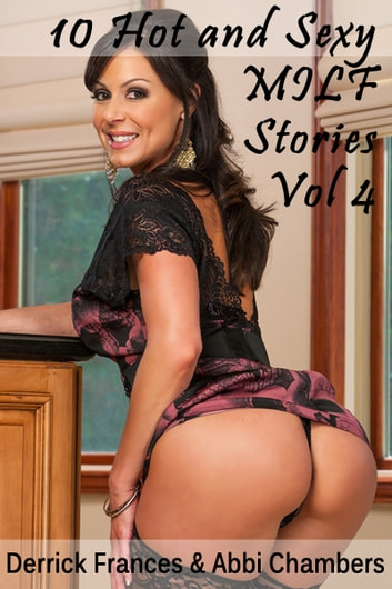 10 Hot and Sexy MILF Stories Vol 4 xxx ebook by Derrick Frances,Abbi Chambers
