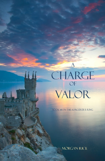 A Charge of Valor (Book #6 in the Sorcerer's Ring) ebook by Morgan Rice