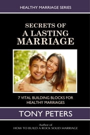 Secrets Of A Lasting Marriage ebook by Tony Peters