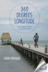 360 Degrees Longitude: One Family's Journey Around the World - One Family's Journey Around the World ebook by John Higham