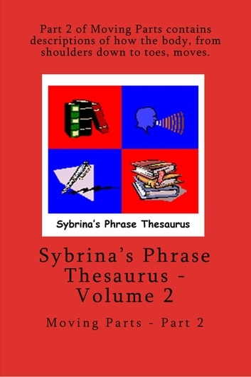 Sybrina's Phrase Thesaurus Volume 2 - Moving Parts Part 2 ebook by Sybrina Durant