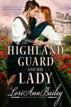 The Highland Guard and His Lady ebook by Lori Ann Bailey