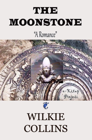 "The Moonstone - ""A Romance"" ebook by Wilkie Collins"