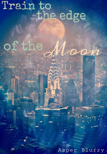 Train to the Edge of the Moon ebook by Asper Blurry