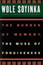 The Burden of Memory, the Muse of Forgiveness ebook by Wole Soyinka