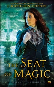 The Seat of Magic ebook by J. Kathleen Cheney