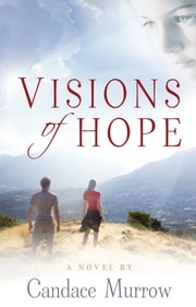 Visions of Hope ebook by Candace Murrow