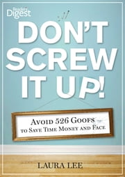Don't Screw It Up! - Avoid 434 Goofs to to Save Time, Money, and Face ebook by Laura Lee