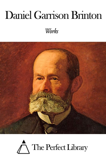 Works of Daniel Garrison Brinton ebook by Daniel Garrison Brinton