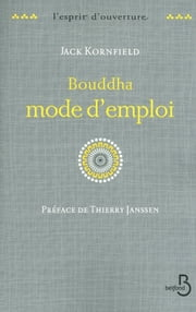 Bouddha mode d'emploi eBook by Jack KORNFIELD, Dominique THOMAS