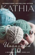 Unraveled ebook by Kathia, Kate Perry