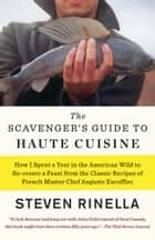 The Scavenger's Guide to Haute Cuisine ebook by Steven Rinella