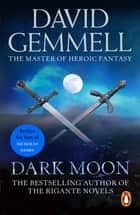 Dark Moon - A stunning, high-octane page-turning adventure from the master of heroic fantasy ebook by David Gemmell
