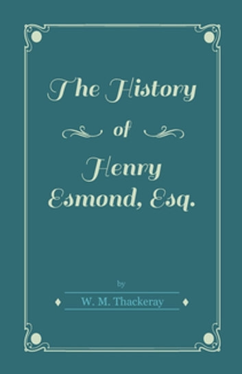 The History of Henry Esmond, Esq. ebook by William Thackeray