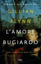 L'amore bugiardo - Ogni storia ha due facce ebook by Gillian Flynn