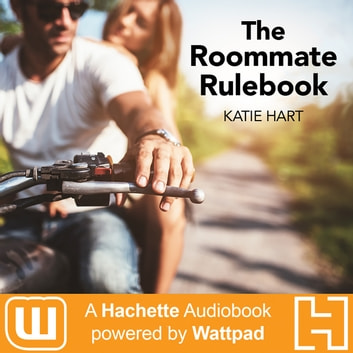 The Roommate Rulebook - A Hachette Audiobook powered by Wattpad Production audiobook by Katie Hart