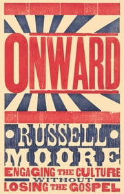 Onward - Engaging the Culture without Losing the Gospel ebook by Russell D. Moore