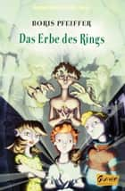 Akademie der Abenteur - Band 4 - Das Erbe des Rings ebook by Boris Pfeiffer