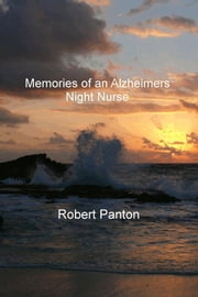 Memories of an Alzheimers Night Nurse ebook by Robert Panton