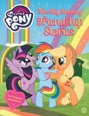 My Little Pony: The Big Book of Friendship Stories - MLPBIGBK ebook by My Little Pony