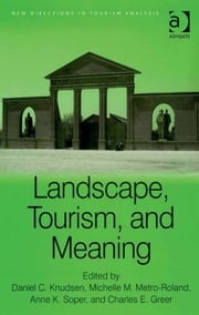 Landscape, Tourism, and Meaning ebook by Anne K Soper,Charles E Greer,Dr Michelle M Metro-Roland,Professor Daniel C Knudsen,Professor Dimitri Ioannides