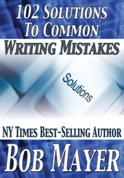 102 Solutions to Common Writing Mistakes ebook by Bob Mayer