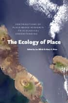 The Ecology of Place - Contributions of Place-Based Research to Ecological Understanding ebook by Ian Billick, Mary V. Price