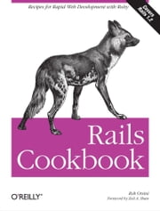 Rails Cookbook - Recipes for Rapid Web Development with Ruby ebook by Rob Orsini