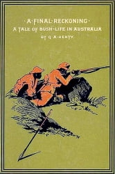 A Final Reckoning - A Tale of Bush Life in Australia ebook by Henty, G. A.