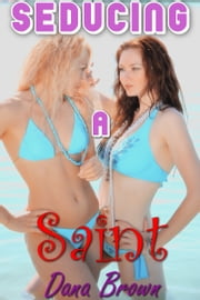Dana Confesses: Seducing a Saint ebook by Dana Brown