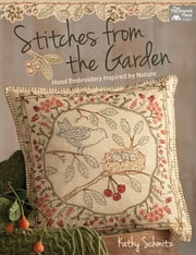 Stitches from the Garden - Hand Embroidery Inspired by Nature ebook by Kathy Schmitz