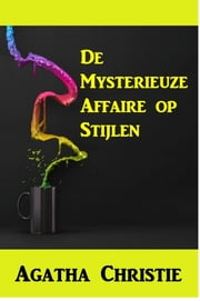 De Mysterieuze Affaire op Stijlen - The Mysterious Affair at Styles, Dutch edition ebook by Agatha Christie