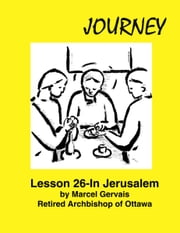 Journey: Lesson 26 - In Jerusalem ebook by Marcel Gervais