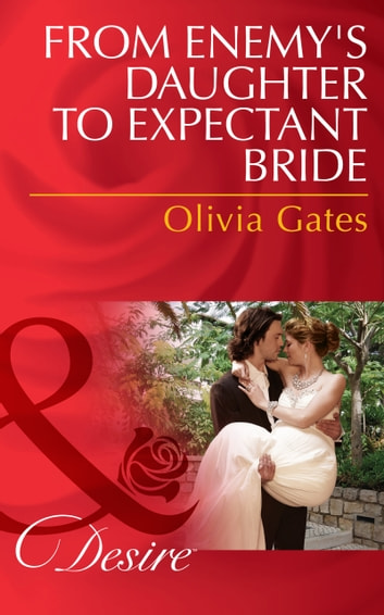 From Enemy's Daughter to Expectant Bride (Mills & Boon Desire) (The Billionaires of Black Castle, Book 1) ebook by Olivia Gates