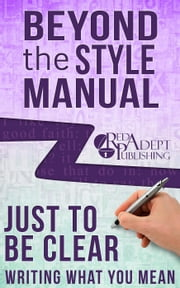 Just to Be Clear: Writing What You Mean - Beyond the Style Manual, #4 ebook by Red Adept Publishing,Lynn McNamee