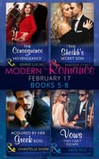 Modern Romance February Books 5-8: The Consequence of His Vengeance / The Sheikh's Secret Son (Secret Heirs of Billionaires, Book 6) / Acquired by Her Greek Boss / Vows They Can't Escape (Mills & Boon e-Book Collections) eBook by Jennie Lucas, Maggie Cox, Chantelle Shaw,...