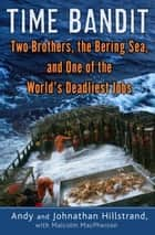 Time Bandit - Two Brothers, the Bering Sea, and One of the World's Deadliest Jobs eBook von Andy Hillstrand, Johnathan Hillstrand, Malcolm MacPherson